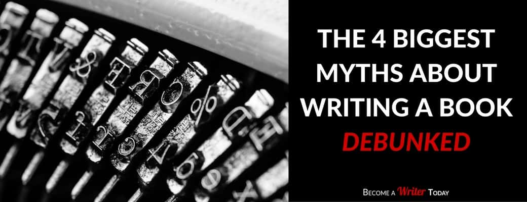 The 4 Biggest Myths about Writing a Book - Debunked