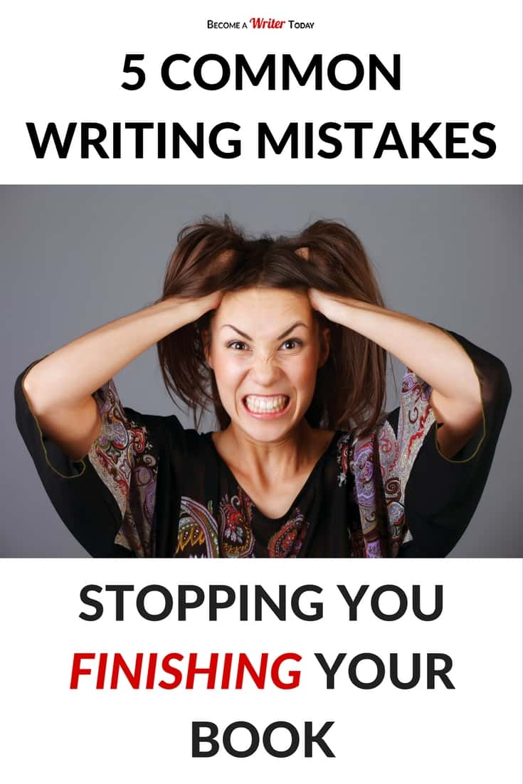 5 Common Writing Mistakes that Stop You Finishing Your Book