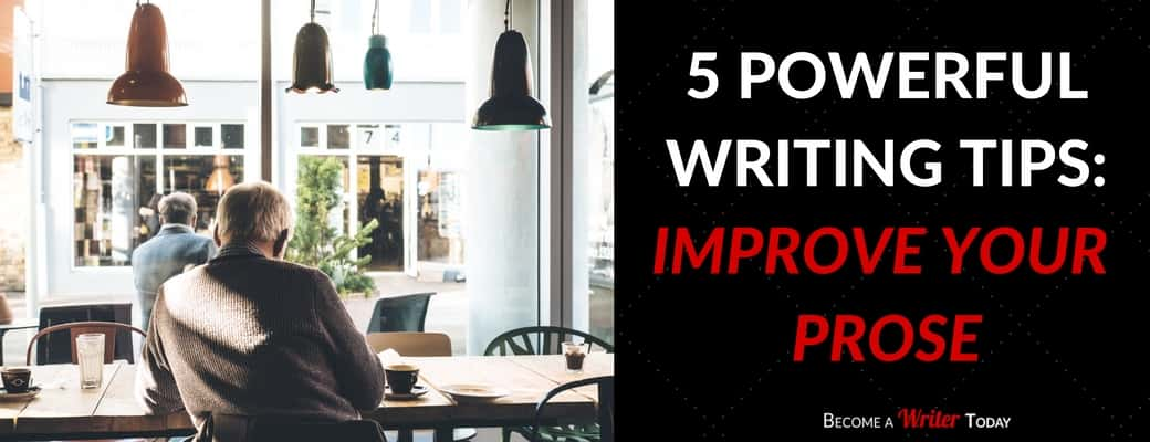 Blog - 5 Powerful Writing Tips Improve Your Prose Become a Writer Today