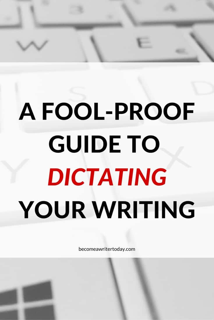A Fool-proof Guide to Dictating Your Writing, Become a Writer Today