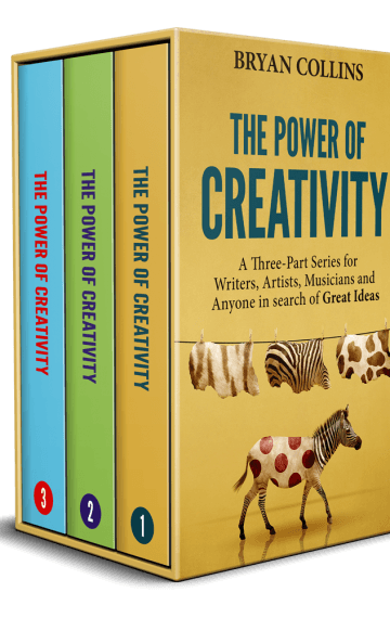 The Power of Creativity (Boxset): A Three-Part Series for Writers, Artists, Musicians and Anyone In Search of Great Ideas
